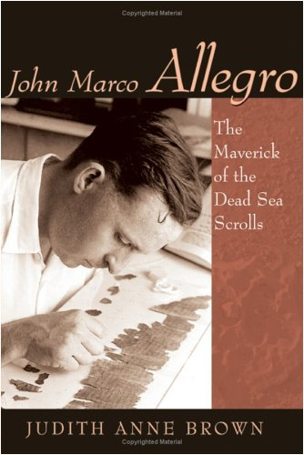 Cover for Title; John Marco Allegro, the Maverick of the Dead Sea Scrolls by Judith Anne Brown
