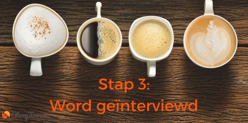 Stap 3: Word geïnterviewd